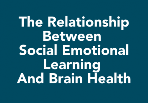 The Relationship Between Social Emotional Learning and Brain Health