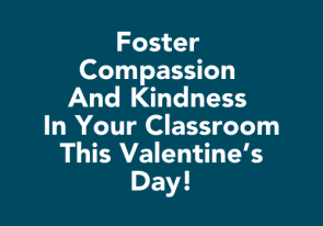 Foster Compassion and Kindness In Your Classroom This Valentine's Day!