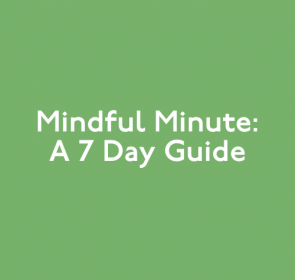 Mindful Minute: A 7 Day Guide