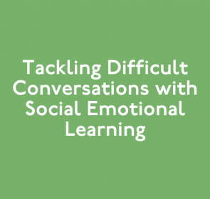 Tackling Difficult Conversations with Social Emotional Learning