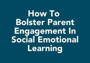 How to Bolster Parent Engagement in Social Emotional Learning