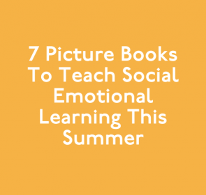 7 Picture Books to Teach Social Emotional Learning This Summer