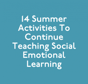 14 Summer Activities to Continue Teaching Social Emotional Learning
