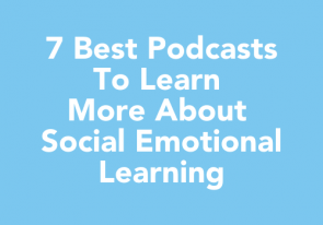 7 Best Podcasts to Learn More About Social Emotional Learning