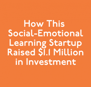 How This Social-Emotional Learning Startup Raised $1.1 Million in Investment