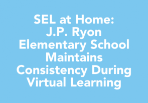 SEL at Home: J.P. Ryon Elementary School Maintains Consistency During Virtual Learning