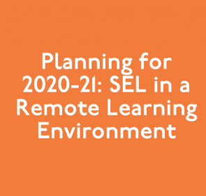 Planning for 2020-21: SEL in a Remote Learning Environment