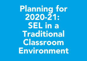 Planning for 2020-21: SEL in a Traditional Classroom Environment