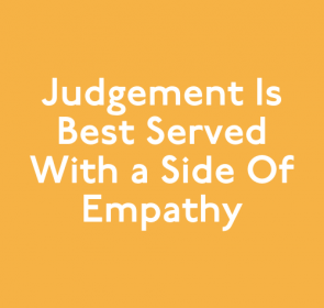 Judgement is Best Served with a Side of Empathy