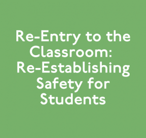 Re-Entry to the Classroom: Re-Establishing Safety for Students