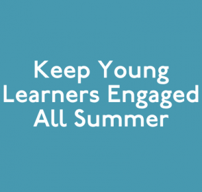 Keep Young Learners Engaged All Summer
