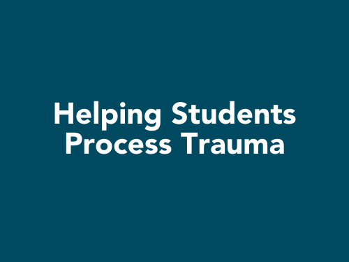 Helping Students Process Trauma